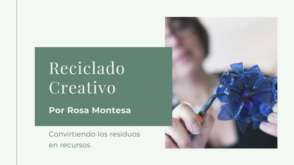 Rosa Montesa - Reciclado Creativo